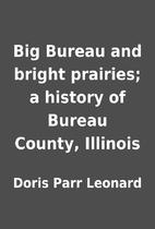 Big Bureau and bright prairies; a history of…