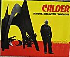 Calder: Mobilist, Ringmaster, Innovator by…