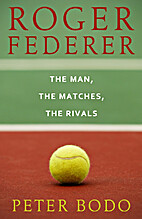 Roger Federer: The Man, The Matches, The…