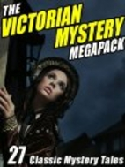 The Victorian Mystery Megapack: 27 Classic…