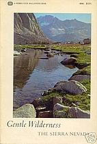 Gentle wilderness; the Sierra Nevada by John…