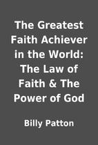 The Greatest Faith Achiever in the World:…
