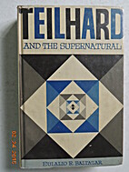 Teilhard and the supernatural by Eulalio R.…