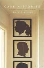 Case Histories : A Novel by Kate Atkinson