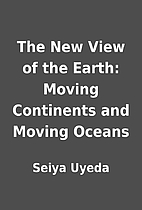 The New View of the Earth: Moving Continents…