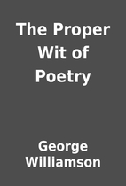 The Proper Wit of Poetry by George…