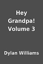 Hey Grandpa! Volume 3 by Dylan Williams