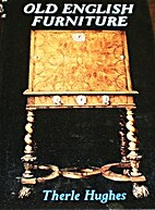 Old English Furniture by Therle Hughes