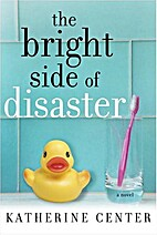 The Bright Side of Disaster: A Novel by…