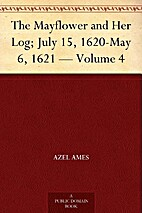 The Mayflower and Her Log, July 15, 1620-May…