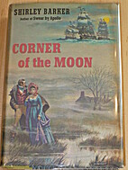 CORNER OF THE MOON. by Shirley Barker