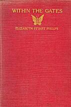 Within The Gates by Elizabeth Stuart Phelps