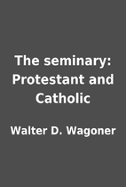 The seminary: Protestant and Catholic by…