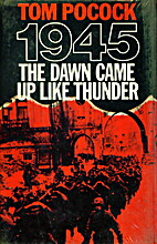 1945: The Dawn Came Up Like Thunder by Tom…