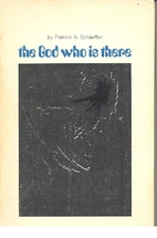 The God Who Is There by Francis A. Schaeffer