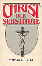 Christ, our substitute by Norman R. Gulley