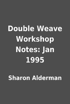Double Weave Workshop Notes: Jan 1995 by…