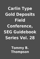 Carlin Type Gold Deposits Field Conference,…