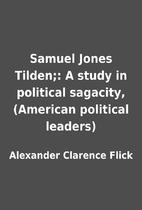 Samuel Jones Tilden;: A study in political…