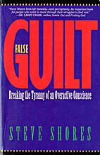 False Guilt: Breaking the Tyranny of an…