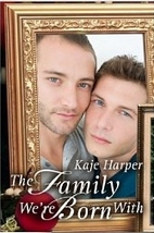 The Family We're Born With by Kaje Harper