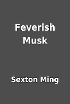 Feverish Musk by Sexton Ming