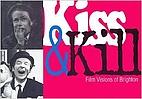 Kiss & kill : film visions of Brighton by…