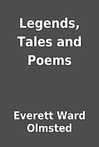 Legends, Tales and Poems by Everett Ward…