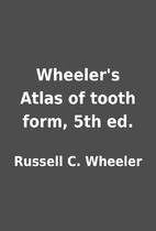 Wheeler's Atlas of tooth form, 5th ed. by…