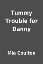 Tummy Trouble for Danny by Mia Coulton