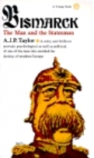 Bismarck: The Man and Statesman by A. J. P.…