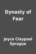 Dynasty of Fear by Joyce Claypool Sprague
