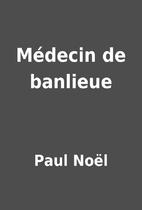 Médecin de banlieue by Paul Noël