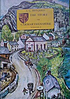 the story of Carmarthenshire volume 1 by A.…