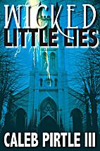 Wicked Little Lies by Caleb Pirtle III