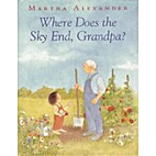 Where Does the Sky End, Grandpa? by Martha…