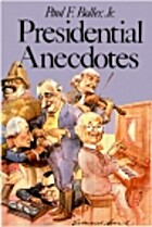 Presidential Anecdotes by Paul F. Boller