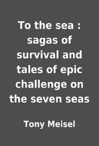 To the sea : sagas of survival and tales of…