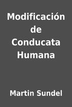 Modificación de Conducata Humana by Martin…