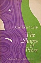 The shapes of prose;: A rhetorical reader…