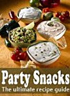 Party Snacks :The Ultimate Recipe Guide -…