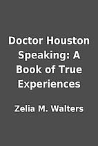 Doctor Houston Speaking: A Book of True…