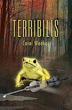 Terribilis by Carol Weekes