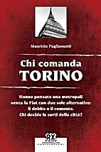 Chi comanda Torino by Maurizio Pagliasotti