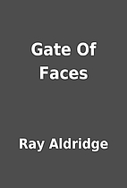Gate Of Faces by Ray Aldridge