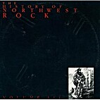 The History of Northwest Rock, Volume III by…