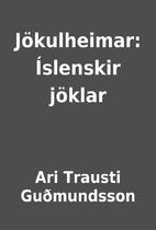 Jökulheimar: Íslenskir jöklar by Ari…