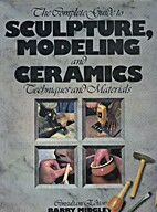The Complete Guide to Sculpture, Modeling…