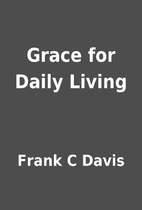 Grace for Daily Living by Frank C Davis