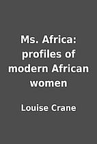 Ms. Africa: profiles of modern African women…